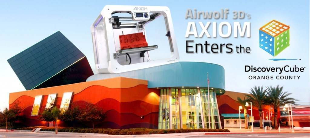 Airwolf 3D's AXIOM Enters the Discovery Cube OC (airwolf3d.com)